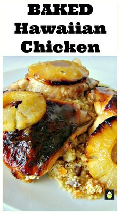 Baked Hawaiian Chicken - A great dinner idea with wonderful caramelized pineapples on top and cooked it a delicious sauce! Serve with cous cous, rice, mashed potatoes, whatever you enjoy!