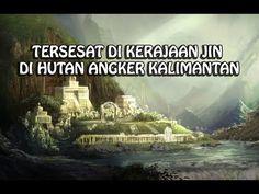 Kisah Nyata!! Tersesat Di Kerajaan Gaib Di Hutan Kalimantan Selama Sehari, Yang Ternyata 8 Tahun