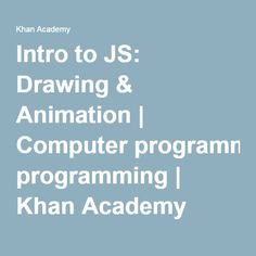 Intro to JS: Drawing & Animation | Computer programming | Khan Academy
