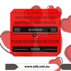 To be successful you have to have your heart in your business and your business in your heart