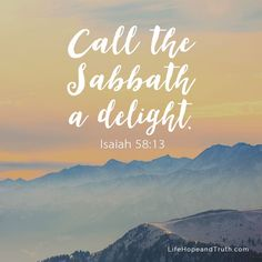 Isaiah - Call the Sabbath a delight. Sabbath Rest, Sabbath Day, Happy Sabbath Images, Sabbath Quotes, Bible Mapping, Finding Jesus, Church Quotes, Wonder Quotes, Bible Truth