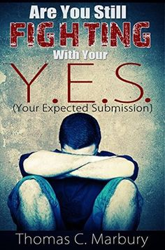 Are You Still Fighting With Your Y.E.S. by Thomas C. Marbury