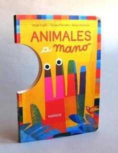 Animales a mano - ¿Has jugado alguna vez al teatro de las manos? En este cuento, asomando los dedos, darás movimiento a un gusano, un caracol, una cacatúa, un puercoespín y un sol radiante.