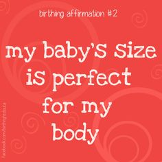 Birth affirmation - my baby's size is perfect for my body.
