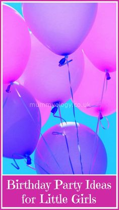 Birthday Party Ideas for Little Girls - Mummyology