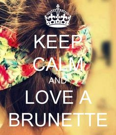 KEEP CALM AND LOVE A Brunette  #hairquotes #paulmitchell #hairdresser