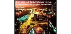 Empower Network - Tino's Daily Quote of the Day_12-11-2013  Don't judge each day by the harvest you reap but by the seeds that you plant.~Robert Louis Stevenson  #quotes #retweet #personaldevelopment #thegrowrichproject