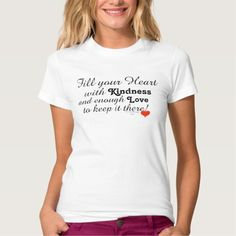Fill Your Heart with Kindness Love Red Heart, original saying.  Inspirational motivational women's T-shirt.  Available in shirt styles and sizes for male and female of all ages.  Original Graphic Artwork and Slogan Quote Text Saying design by TamiraZDesigns via:  www.zazzle.com/tamirazdesigns*