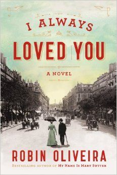 I Always Loved You: A Novel: Robin Oliveira: 9780670785797: Amazon.com: Books.---  A novel of Mary Cassatt and Edgar Degas's great romance