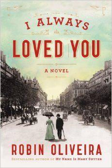 I Always Loved You: A Novel: Robin Oliveira: 9780670785797: Amazon.com: Books.--- A novel of Mary Cassatt and Edgar Degas's great romance