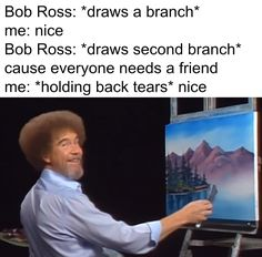 Oh, Bob Ross. You happy little tree you!