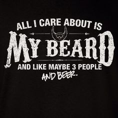 All I Care About Is My Beard...And More!