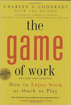 Game of Work, The: How to Enjoy Work as Much as Play: Charles Coonradt: 9781423601579: Amazon.com: Books