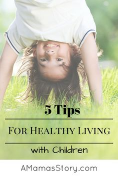 Parenting requires our time and attention as we prepare our children for the future, here are 5 ways we can encouragehealthy living.