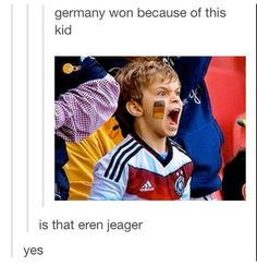 ((EREN HELPED GERMANY WIN THE WORLD CUP GREAT JOB JAEGER-BOMBASTIC.))