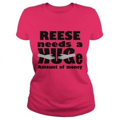 Awesome Tee REESE Need A Huge Amount Of Money Funny T-shirts Shirts & Tees