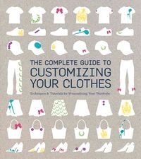 The Complete Guide to Customising Your Clothes by Rain Blanken