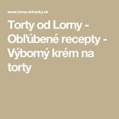 Torty od Lorny - Obľúbené recepty - Výborný krém na torty