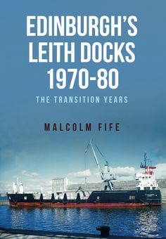 Malcolm Fife explores Leith Docks between 1970 and 1980.