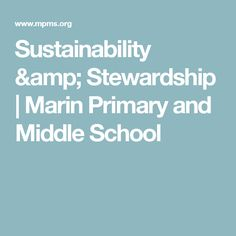 Sustainability & Stewardship | Marin Primary and Middle School