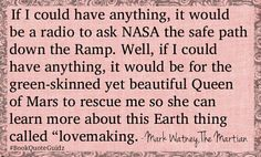 Meanwhile on Mars. Movie Quotes, Book Quotes, Fun Stuff, Random Stuff, The Martian, My Mood, Tumblr Posts, Great Books, Botany