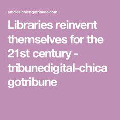 Libraries reinvent themselves for the 21st century - tribunedigital-chicagotribune