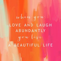 When you love and laugh abundantly you live a beautiful life. Orange and pink beautiful background with cool typography. Inspirational and motivational positive quote about life. Save this for some inspiration later. Words Quotes, Me Quotes, Motivational Quotes, Inspirational Quotes, Sayings, Famous Quotes, Laugh Quotes, Daily Quotes, Wisdom Quotes
