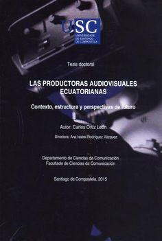 Las productoras audiovisuales ecuatorianas : contexto, estructura y perspectivas de futuro / autor, Carlos Ortiz León ; director, Ana Isabel Rodríguez Vázquez