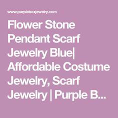 Flower Stone Pendant Scarf Jewelry Blue| Affordable Costume Jewelry, Scarf Jewelry | Purple Box Jewelry