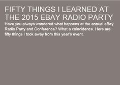 For eBay sellers - How to Sell on eBay - Fifty Things I Learned at the 2015 eBay Radio Party.