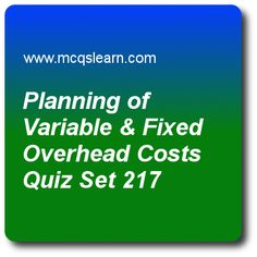 Planning of Variable and Fixed Overhead Costs Quiz - MCQs Questions and Answers - Online Cost Accounting Quiz 217 Quiz With Answers, Quiz Questions And Answers, Question And Answer, This Or That Questions, Best Online Colleges, Cost Accounting, Mock Test, Graduate Program, Variables