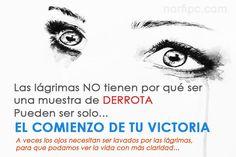 #FrasesMotivadoras Las lágrimas NO tienen por qué ser una muestra de derrota, pueden ser solo EL COMIENZO DE TU VICTORIA