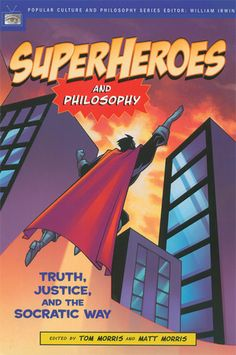Superheroes and Philosophy: Truth, Justice, and the Socratic Way - Buying this for my future kids.