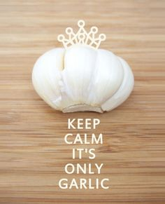 … it's only garlic.