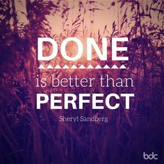 """Quote of the day: """"Done is better than perfect."""" - Sheryl Sandberg"""