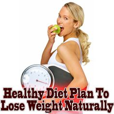 Healthy Diet Plan To Lose Weight Naturally
