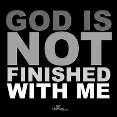 God is not finished with us!     https://www.facebook.com/photo.php?fbid=588889637806983