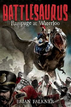 Battlesaurus: Rampage at Waterloo by Brian Falkner - alternate history of the Battle of Waterloo; military violence; dinosaurs as machines of war; good for fans of Leviathan by Scott Westerfeld
