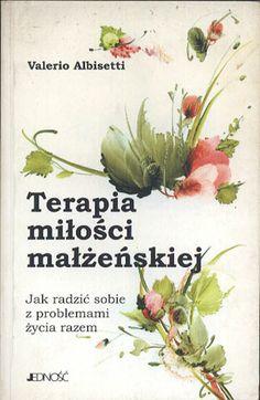 Terapia miłości małżeńskiej. Jak radzić sobie z problemami życia razem, Valerio Albisetti, Jedność, 1999, http://www.antykwariat.nepo.pl/terapia-milosci-malzenskiej-jak-radzic-sobie-z-problemami-zycia-razem-valerio-albisetti-p-14067.html
