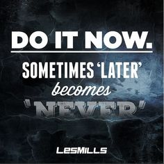 Start today. Tomorrow only exists in your mind. #noexcuses