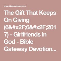 The Gift That Keeps On Giving (6/6/2017) - Girlfriends in God - Bible Gateway Devotionals