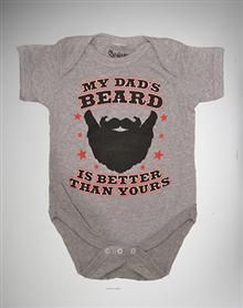 'My Dad's Beard is Better Than Yours' Infant Snapsuit. lol