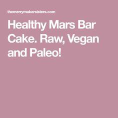 Healthy Mars Bar Cake. Raw, Vegan and Paleo!