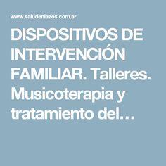 DISPOSITIVOS DE INTERVENCIÓN FAMILIAR. Talleres. Musicoterapia y tratamiento del…