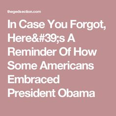 In Case You Forgot, Here's A Reminder Of How Some Americans Embraced President Obama