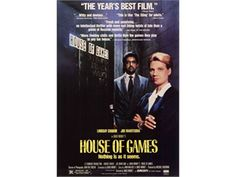 House of Games. Theme I love = Strategy + inside the minds of master manipulators + reversal of the con