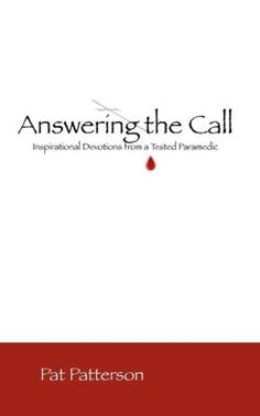 """Answering The Call by Pat Patterson. #Jesus said, """"Greater #love has no one than this, that he lay down his life for his #friends."""" The First Responders #sacrifice comfort and safety to #protect the lives of others, always waiting, and always wondering when they will #find themselves #answering the next call. This book was written for them, but it applies to anyone who searches for #courage and #hope, struggles with a difficult #relationship, or suffers through #pain or #loss."""