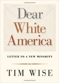 Dear White America: Letter to a New Minority (City Lights Open Media): Tim Wise: 9780872865211: Amazon.com: Books