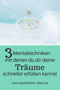 3 Mentaltechniken, mit denen du dir deine Träume schneller erfüllen kannst - absichtlich-leben.de