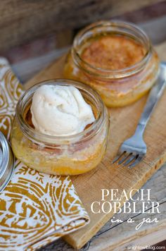 Easy Peach Cobbler in a Jar, picturing doing this from scratch with homemade vanilla ice cream.